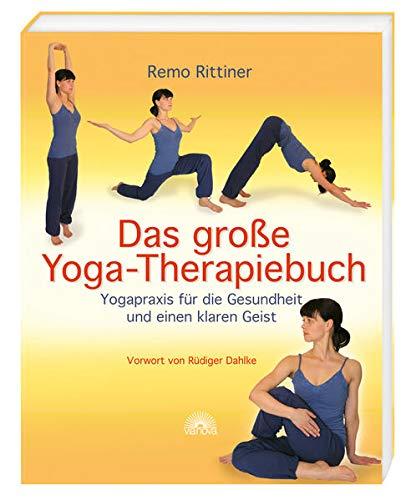Das große Yoga-Therapiebuch: Yogapraxis für die Gesundheit und einen klaren Geist