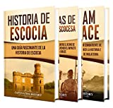 Historia de Escocia: Una guía fascinante de la historia escocesa, las guerras de independencia de Escocia y William Wallace