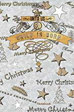 For Onto Us A Child Is Born Notebook: Christmas Ruled Journal, Jotter, Keepsake, Memory book to Write or Draw In | Men, Women, Girls, Boys | 100 pages