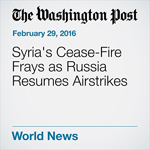 Syria's Cease-Fire Frays as Russia Resumes Airstrikes cover art