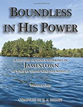 Boundless in His Power: A History of God's Working in Jamestown, as Told by Those who Founded It, Volume One