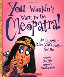 You Wouldn't Want to Be Cleopatra!: An Egyptian Ruler You'd Rather Not Be