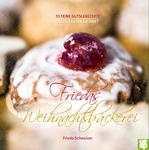 Friedas Weihnachtsbäckerei: 33 feine Gutsle nach Hausfrauenart