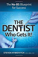 The Dentist Who Gets It!: The No-BS Blueprint for Success