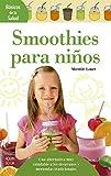 Smoothies para niños: Una Alternativa Muy Saludable a Los Desayunos Y Meriendas Tradicionales (Básicos de la salud)