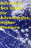 Advanced Sex Guide for Adventurous, Higher Pleasure