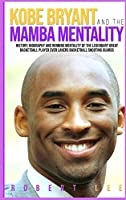 Kobe Bryant and the Mamba Mentality: History, Biography and Winning Mentality of the Legendary Great Basketball Player Ever Lakers Basketball Shooting Guards
