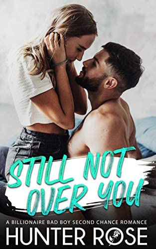 Still Not Over You A Billionaire Bad Boy Second Chance Romance product image