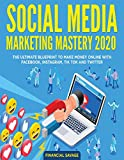social media marketing mastery 2020: the ultimate blueprint to make money online with facebook, instagram, tik tok and twitter (english edition)