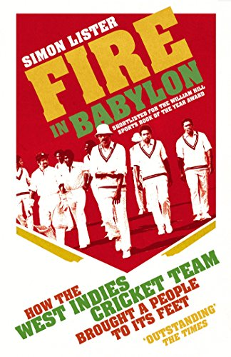 Fire in Babylon: How the West Indies Cricket Team Brought a People to its Feet (English Edition)