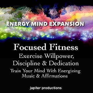Focused Fitness, Exercise Willpower, Discipline & Dedication cover art