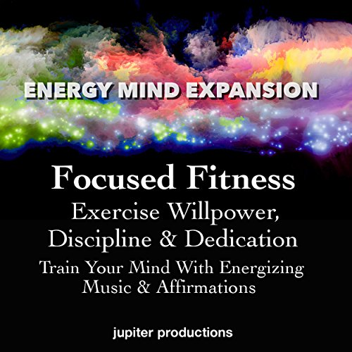 Focused Fitness, Exercise Willpower, Discipline & Dedication audiobook cover art