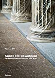 Kunst des Bewahrens: Denkmalpflege, Architektur und Stadt - Thomas Will