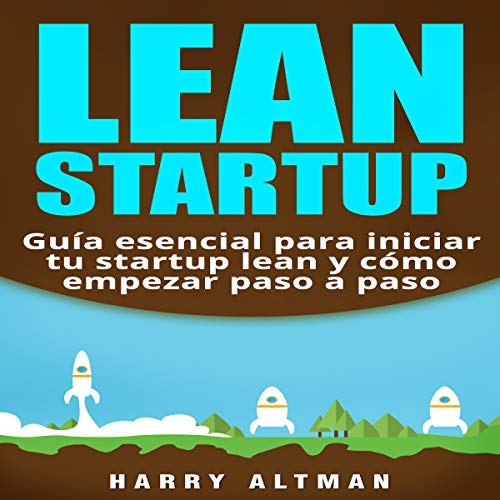 Lean Startup: Guia esencial para iniciar tu startup lean y como empezar paso a paso [Lean Startup: Essential Guide to Start Your Lean Startup and How to Start Step by Step] audiobook cover art