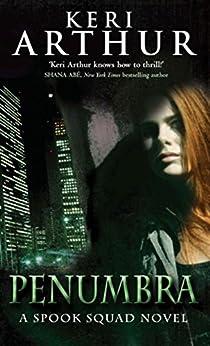 Penumbra: Number 3 in series (Spook Squad Trilogy) by [Keri Arthur]