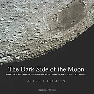 The Dark Side of the Moon: Between July 1969 and December 1972 twelve men walked on the Moon. This is the tragic story of eight who failed.