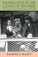 Immigrants in the Lands of Promise: Italians in Buenos Aires and New York City, 1870-1914 (Cornell Studies in Comparative History)