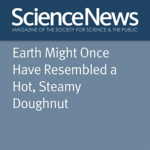 Earth Might Once Have Resembled a Hot, Steamy Doughnut audiobook cover art