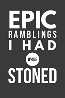 Epic Ramblings I Had While Stoned: Marijuana Weed Cannabis Stoner Gift - Lined Journal Notebook, Ruled Diary, Writing, Notebook for Men and Women