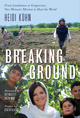Breaking Ground: From Landmines to Grapevines, One Woman's Mission to Heal the World
