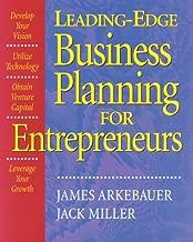 Leading Edge Business Planning for Entrepreneurs: Develop Your Vision, Utilize Technology, Obtain Venture Capital, Leverage Your Growth