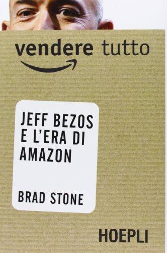 Vendere tutto. Jeff Bezos e l