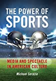 Image of The Power of Sports: Media and Spectacle in American Culture (Postmillennial Pop, 23)