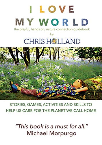 I love my world: Stories, games, activities and skills to help us all care for the planet we call home