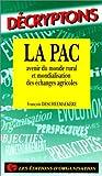 LA PAC. Avenir du monde rural et mondialisation des échanges agricoles, 2ème édition 1994 (Décryptons)