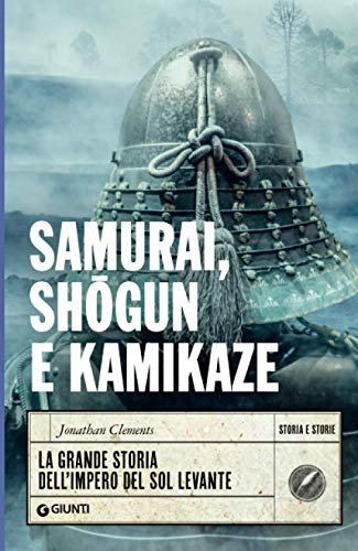 Samurai, shogun e kamikaze: La grande storia dell'impero del Sol Levante