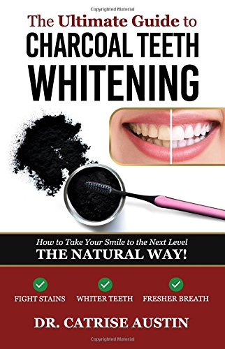The Ultimate Guide to Charcoal Teeth Whitening: How to Take Your Smile to the Next Level-The Natural Way!