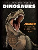 The Amazing Age of Dinosaurs: Jumbo Coloring & Activity Book
