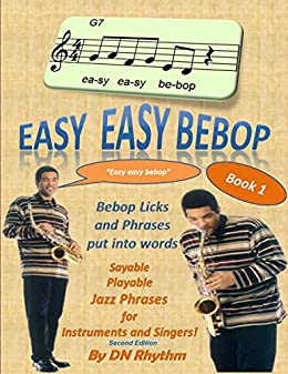 Easy easy bebop: Bebop licks and phrases put into words. Jazz phrases for instruments and singers. (English Edition) van [DN Rhythm]