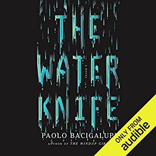 The Water Knife                   Written by:                                                                                                                                 Paolo Bacigalupi                               Narrated by:                                                                                                                                 Almarie Guerra                      Length: 14 hrs and 1 min     9 ratings     Overall 4.0
