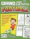 Grand Cahier d'Activités FOOTBALL Enfants de 6 à 10 Ans: 50 jeux pour s'amuser et...