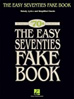 """The Easy Seventies Fake Book: Melody, Lyrics and simplified Chords 100 songs in the key of """"C"""", '70s (Fake Books)"""