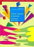 CONTRE VIOLENCE ET MAL-ETRE. La médiation par les élèves