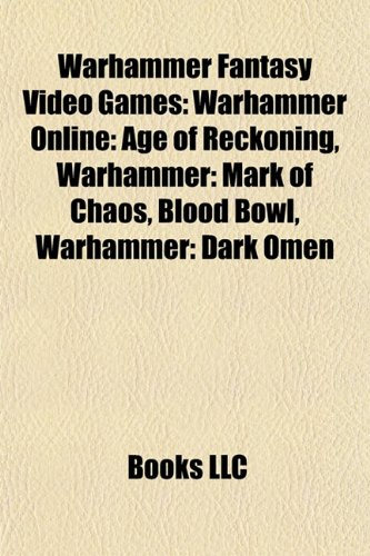 Warhammer Fantasy Video Games: Warhammer Online: Age of Reckoning, Warhammer: Mark of Chaos, Blood Bowl, Warhammer: Dark Omen