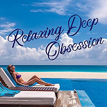 Relaxing Deep Obsession – Chillout Lounge Mix 2020, Deep Rest