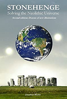 [Jonathan M Morris]のStonehenge: Solving the Neolithic Universe (Expanded Edition) (English Edition)