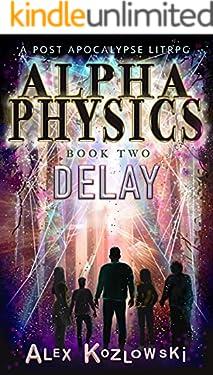 Alpha Physics! Book 2 - Delay: A Post Apocalypse Progression Fantasy LITrpg