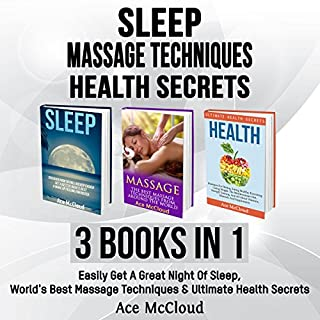 Sleep: Massage Techniques: Health Secrets: 3 Books in 1     Easily Get a Great Night of Sleep, World's Best Massage Techniques & Ultimate Health Secrets              By:                                                                                                                                 Ace McCloud                               Narrated by:                                                                                                                                 Joshua Mackey                      Length: 6 hrs and 40 mins     2 ratings     Overall 5.0