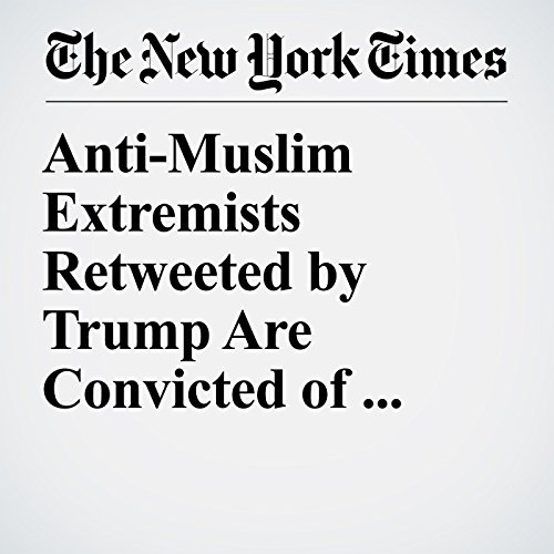 Anti-Muslim Extremists Retweeted by Trump Are Convicted of Hate Crimes copertina
