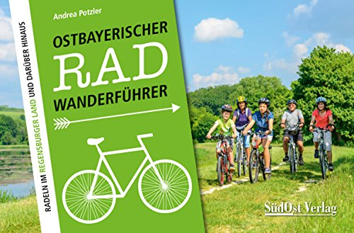 Ostbayerischer Radwanderführer: Radeln im Regensburger Land und darüber hinaus