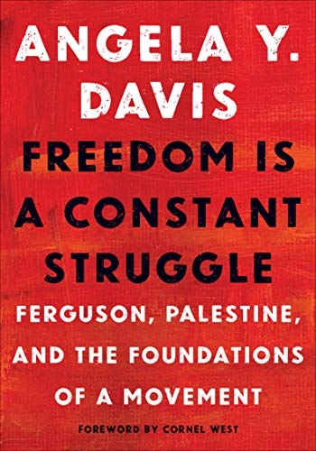 Freedom Is a Constant Struggle: Ferguson, Palestine, and the Foundations of a Movement by [Angela Y. Davis, Frank Barat, Cornel West]