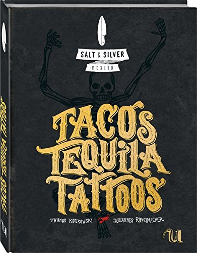 Salt & Silver Mexiko. Tacos, Tequila, Tattoos