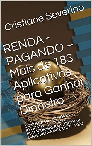 RENDA - PAGANDO – Mais de 183 Aplicativos para Ganhar Dinheiro: CONHEÇA OS MELHORES APLICATIVOS, JOGOS E PLATAFORMAS PARA GANHAR DINHEIRO NA INTERNET – 2020 (Portuguese Edition)