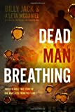 Dead Man Breathing: The Incredible True Story of One Man's Rise from the Flames