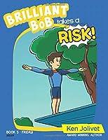 Brilliant Bob takes a Risk (Brilliant Bob Kid's Books for Boys)