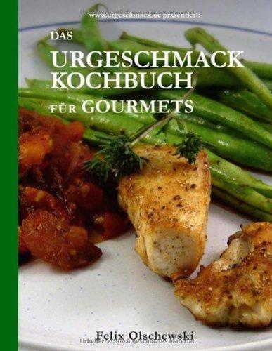 Das Urgeschmack-Kochbuch für Gourmets von Olschewski. Felix (2010) Broschiert